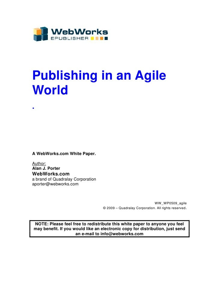 Publishing in an Agile World .     A WebWorks.com White Paper.  Author: Alan J. Porter WebWorks.com a brand of Quadralay C...