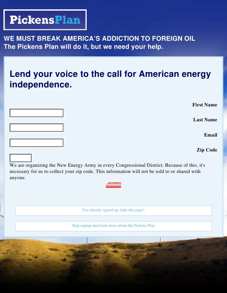 WE MUST BREAK AMERICA'S ADDICTION TO FOREIGN OIL The Pickens Plan will do it, but we need your help.     Lend your voice t...