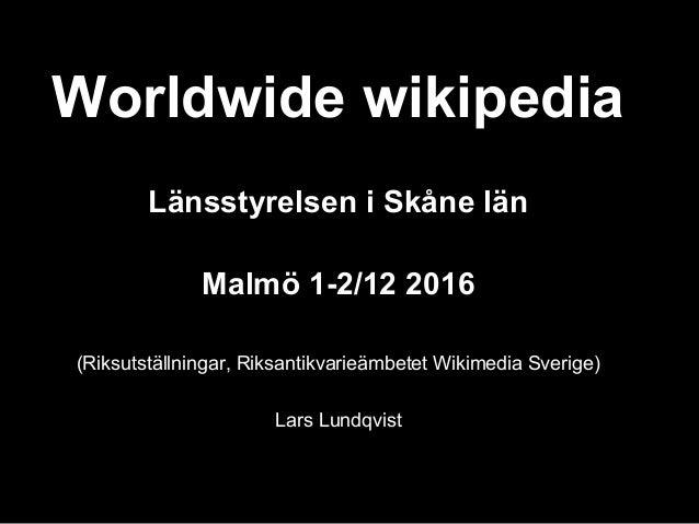 Worldwide wikipedia Länsstyrelsen i Skåne län Malmö 1-2/12 2016 (Riksutställningar, Riksantikvarieämbetet Wikimedia Sverig...