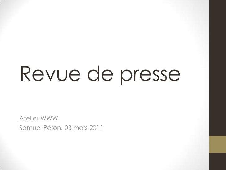 Revue de presse<br />Atelier WWW<br />Samuel Péron, 03 mars 2011 <br />