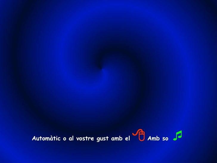 Automàtic o al vostre gust amb el      Amb so  