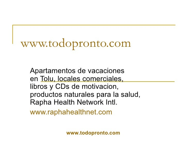 www.todopronto.com   Apartamentos de vacaciones en Tolu, locales comerciales, libros y CDs de motivacion, productos natura...