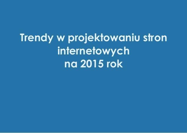 Trendy w projektowaniu stron internetowych na 2015 rok