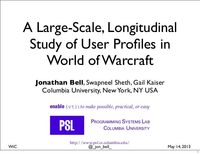 @_jon_bell_WiC May 14, 2013A Large-Scale, LongitudinalStudy of User Profiles inWorld of WarcraftJonathan Bell, Swapneel She...
