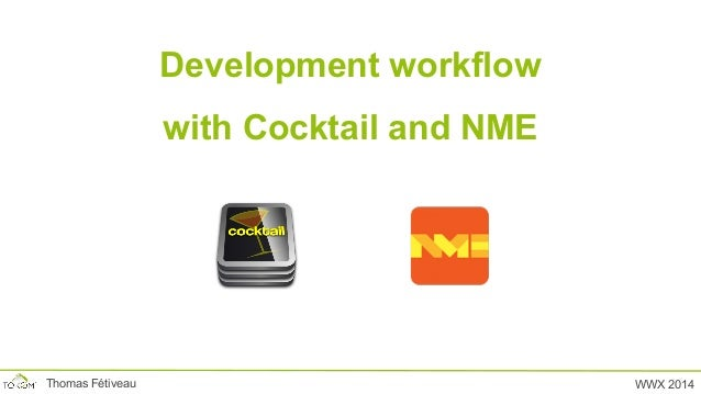 Development workflow with Cocktail and NME WWX 2014Thomas Fétiveau