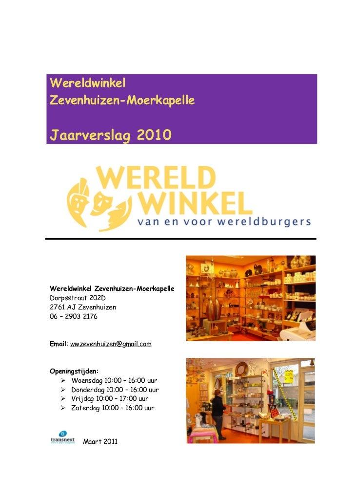 WereldwinkelZevenhuizen-MoerkapelleJaarverslag 2010Wereldwinkel Zevenhuizen-MoerkapelleDorpsstraat 202D2761 AJ Zevenhuizen...