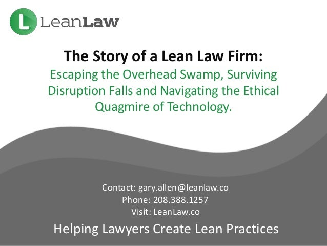 The Story of a Lean Law Firm: Escaping the Overhead Swamp, Surviving Disruption Falls and Navigating the Ethical Quagmire ...