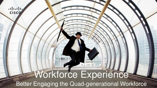 Workforce Experience Better Engaging the Quad-generational Workforce