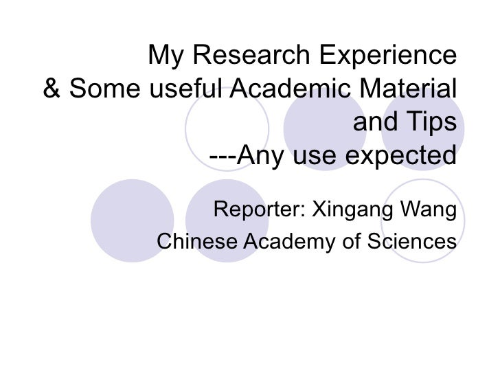 My Research Experience & Some useful Academic Material and Tips ---Any use expected Reporter: Xingang Wang Chinese Academy...