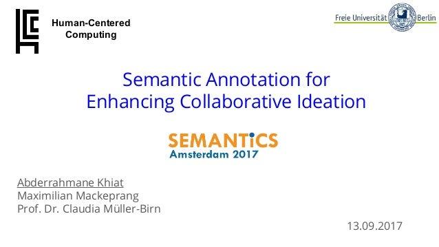 13.09.2017 Abderrahmane Khiat Maximilian Mackeprang Prof. Dr. Claudia Müller-Birn Semantic Annotation for Enhancing Collab...