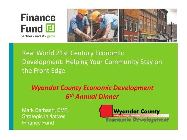 Real World 21st Century Economic  Development: Helping Your Community Stay on  the Front Edge  Wyandot County Economic Dev...