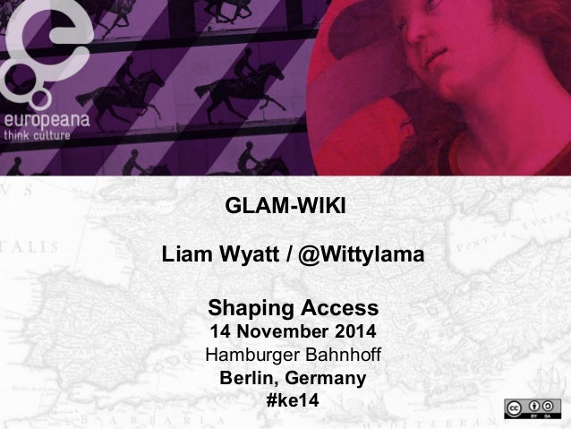 GLAM-WIKI  Liam Wyatt / @Wittylama  Shaping Access  14 November 2014  Hamburger Bahnhoff  Berlin, Germany  #ke14