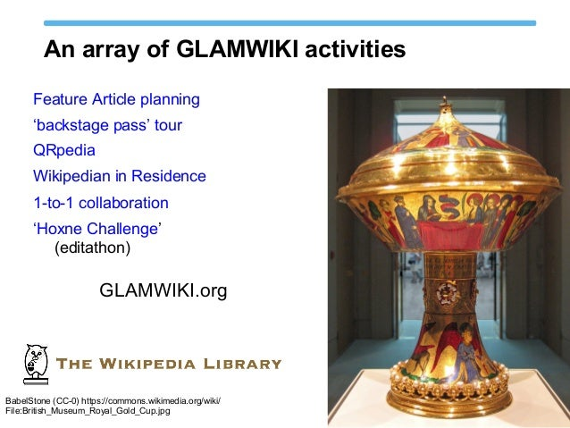 An array of GLAMWIKI activities  Feature Article planning  'backstage pass' tour  QRpedia  Wikipedian in Residence  1-to-1...