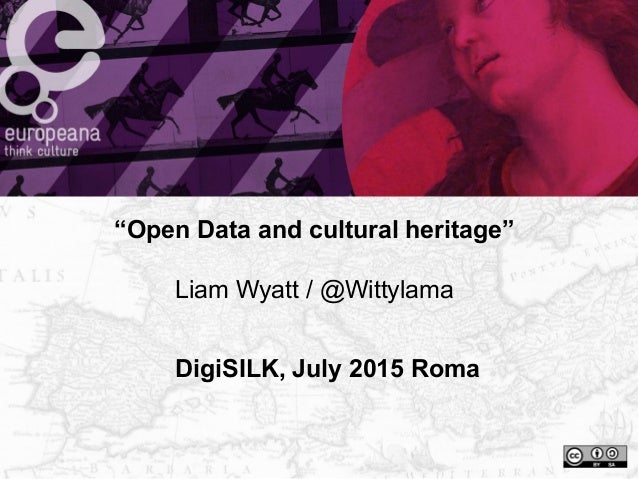 """DigiSILK, July 2015 Roma """"Open Data and cultural heritage"""" Liam Wyatt / @Wittylama"""