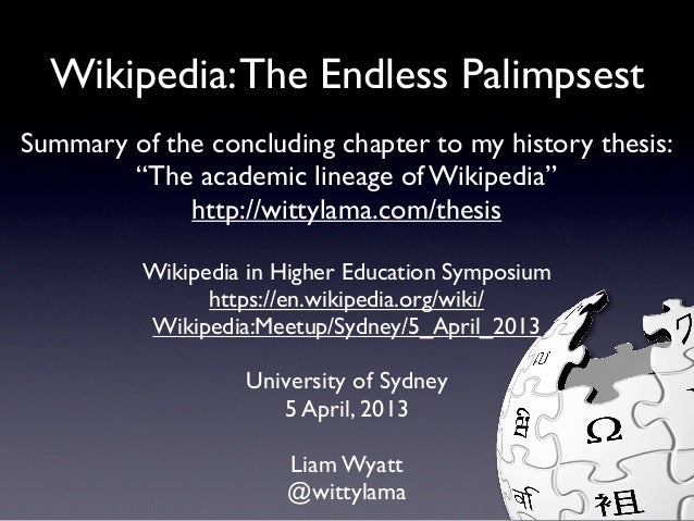 "Wikipedia: The Endless PalimpsestSummary of the concluding chapter to my history thesis:        ""The academic lineage of W..."