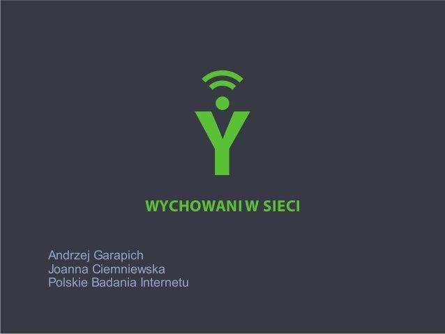 Andrzej GarapichJoanna CiemniewskaPolskie Badania InternetuWychowani wsieci