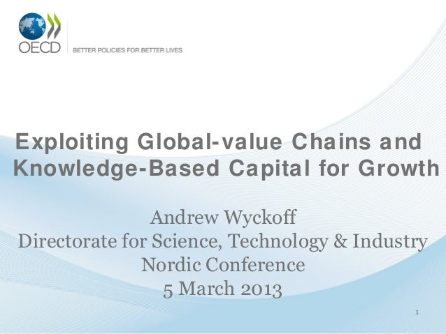 Exploiting Global-value Chains andKnowledge-Based Capital for Growth                Andrew WyckoffDirectorate for Science,...