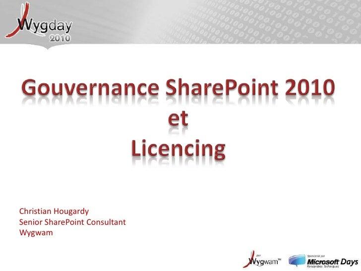 Gouvernance SharePoint 2010 et Licencing<br />Christian HougardySenior SharePoint ConsultantWygwam<br />