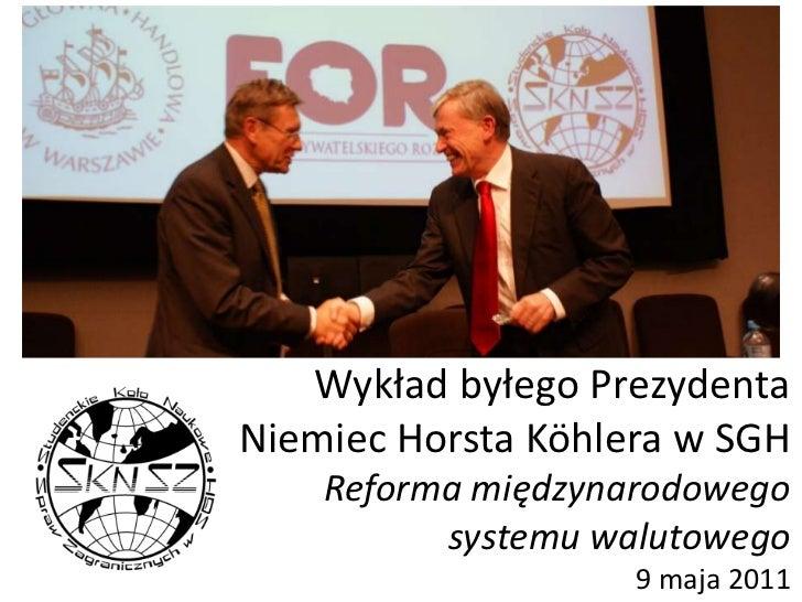 Wykład byłego Prezydenta Niemiec Horsta Köhlera w SGHReforma międzynarodowego systemu walutowego9 maja 2011<br />