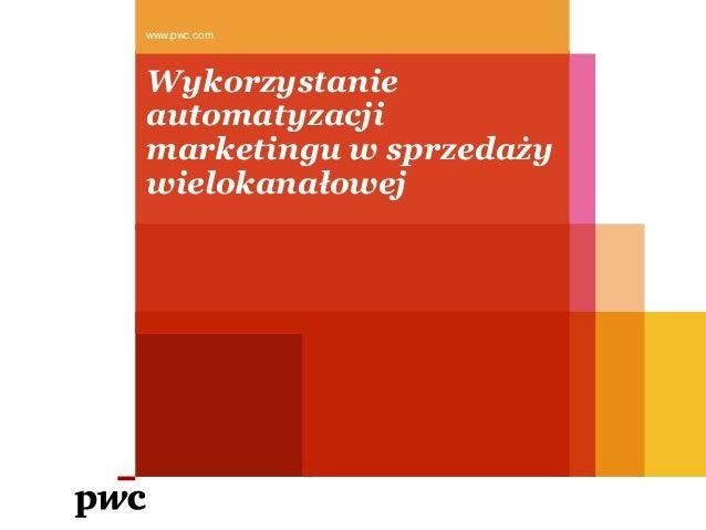 www.pwc.com  Wykorzystanie automatyzacji marketingu w sprzedaży wielokanałowej