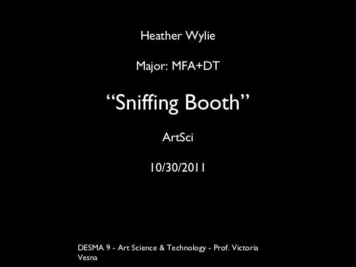 "Heather Wylie Major: MFA+DT "" Sniffing Booth"" ArtSci 10/30/2011 DESMA 9 - Art Science & Technology - Prof. Victoria Vesna"