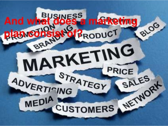 And what does a marketing plan consist of?