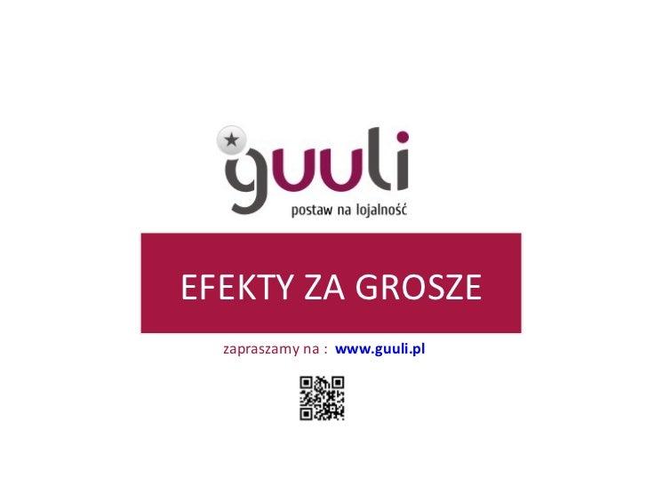 EFEKTY ZA GROSZE zapraszamy na :  www.guuli.pl