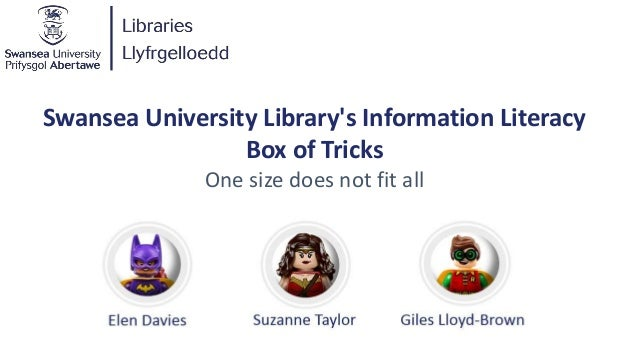 Swansea University Library's Information Literacy Box of Tricks One size does not fit all