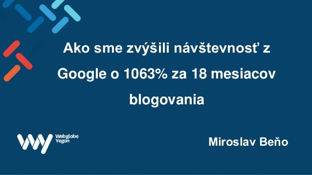 Ako sme zvýšili návštevnosť z Google o 1063% za 18 mesiacov blogovania Miroslav Beňo