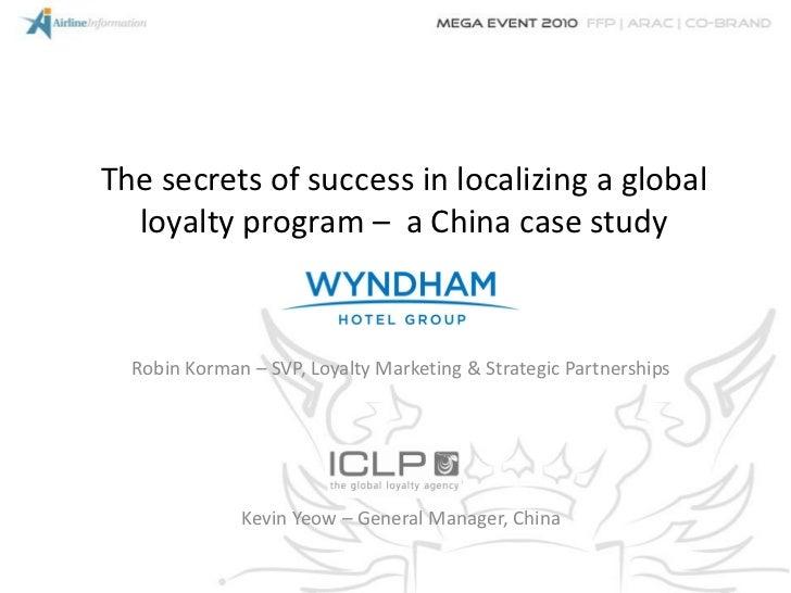 The secrets of success in localizing a global  loyalty program – a China case study  Robin Korman – SVP, Loyalty Marketing...