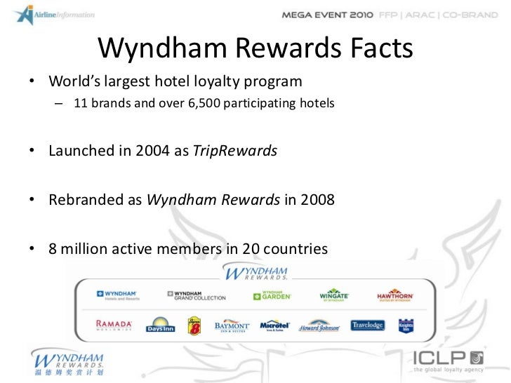 Wyndham Rewards Facts• World's largest hotel loyalty program   – 11 brands and over 6,500 participating hotels• Launched i...