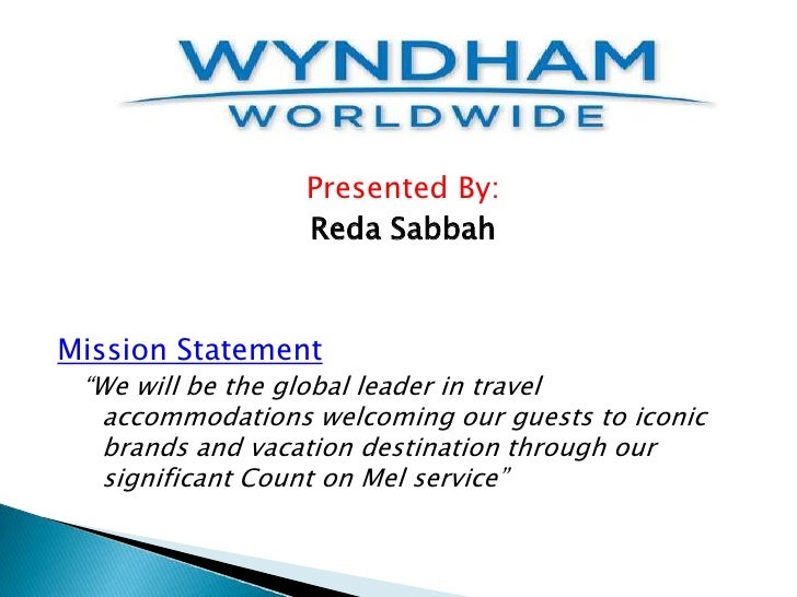 "Presented By:                 Reda SabbahMission Statement ""We will be the global leader in travel  accommodations welcomi..."
