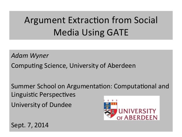 Argument  Extrac.on  from  Social  Media  Using  GATE  Adam  Wyner  Compu.ng  Science,  University  of  Aberdeen  Summer  ...