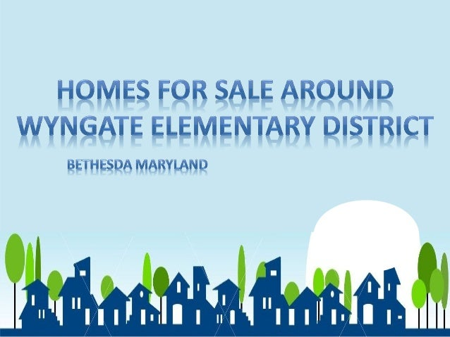 Homes For Sale around Wyngate Elementary District Bethesda Maryland