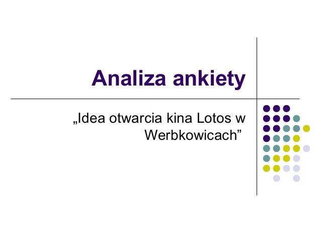 """Analiza ankiety """"Idea otwarcia kina Lotos w Werbkowicach"""""""