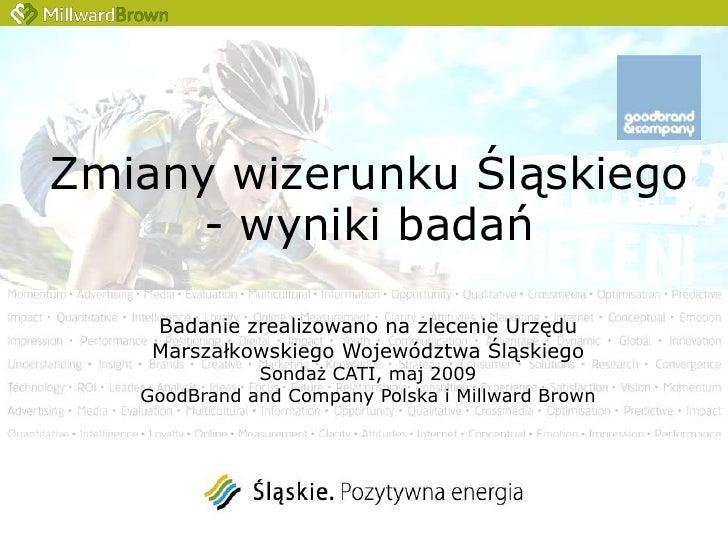 Zmiany wizerunku Śląskiego - wyniki badań <br />Badanie zrealizowano na zlecenie Urzędu Marszałkowskiego Województwa Śląsk...