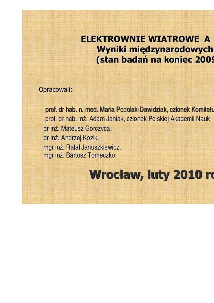 ELEKTROWNIE WIATROWE A ZDROWIE                  Wyniki międzynarodowych badań                  (stan badań na koniec 2009 ...