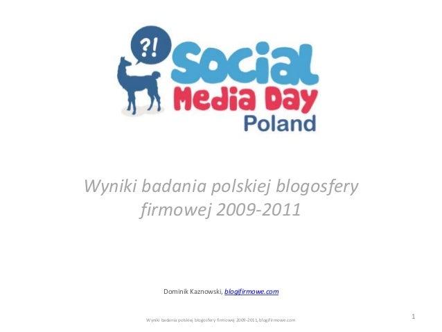 Wyniki badania polskiej blogosfery  firmowej 2009-2011  Dominik Kaznowski, blogifirmowe.com  Wyniki badania polskiej blogo...