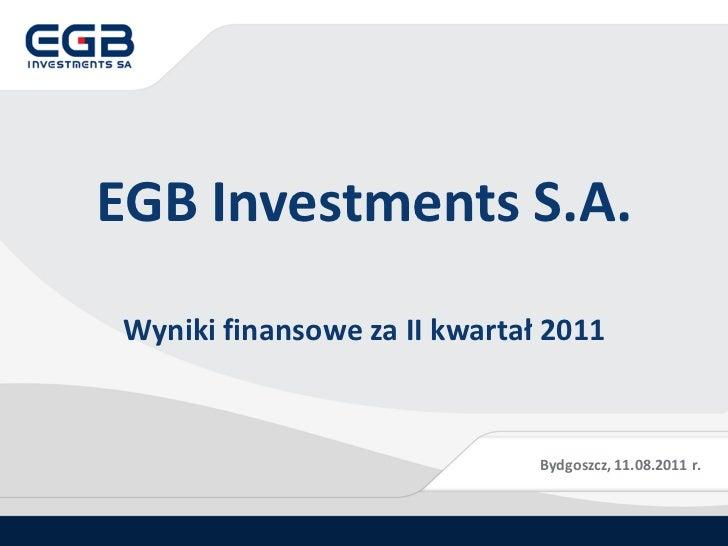 EGB Investments S.A. Wyniki finansowe za II kwartał 2011                               Bydgoszcz, 11.08.2011 r.