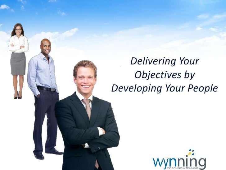 Delivering Your    Objectives byDeveloping Your People