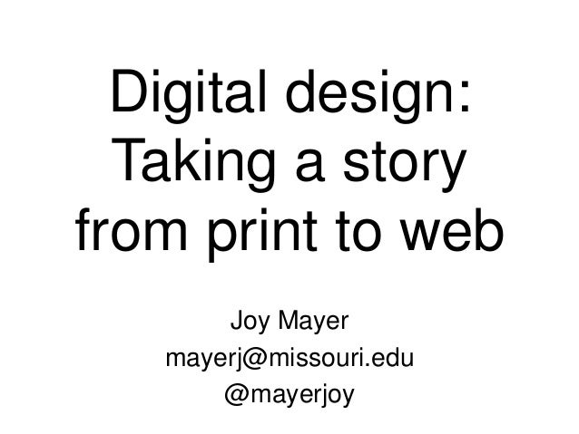 Digital design:  Taking a storyfrom print to web       Joy Mayer   mayerj@missouri.edu       @mayerjoy