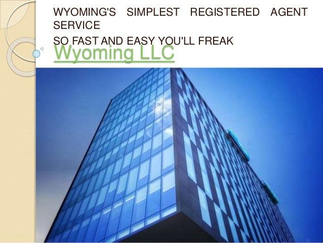 Wyoming LLC WYOMING'S SIMPLEST REGISTERED AGENT SERVICE SO FAST AND EASY YOU'LL FREAK