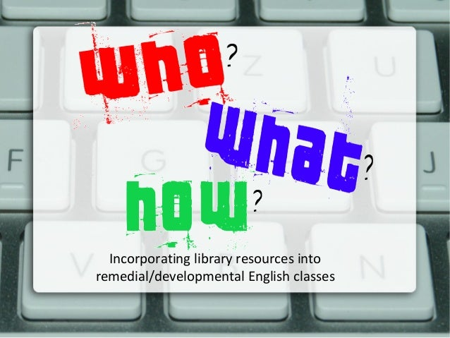 Incorporating library resources intoremedial/developmental English classes