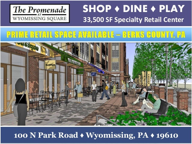 SHOP ♦ DINE ♦ PLAY  33,500 SF Specialty Retail Center  100 N Park Road ♦ Wyomissing, PA ♦ 19610