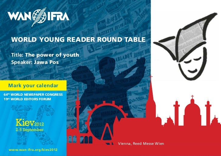 WORLD YOUNG READER ROUND TABLE   Title: The power of youth   Speaker: Jawa Pos  Mark your calendar64th WORLD NEWsPAPER CON...