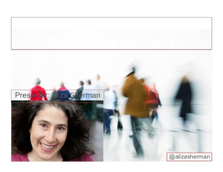 New Social and Mobile Ways to     Market Your BusinessPresenter: Aliza Sherman                           @alizasherman