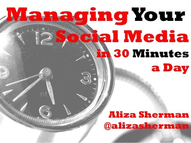 ManagingYour Social Media in 30 Minutes a Day Aliza Sherman @alizasherman