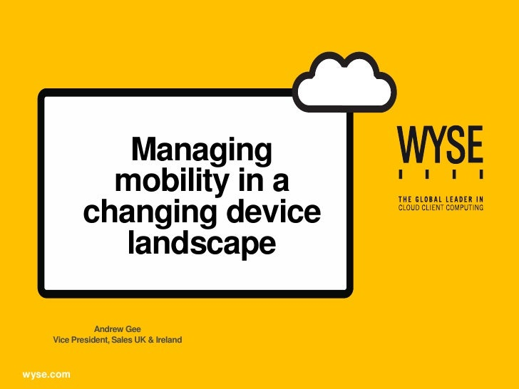 Managing              mobility in a            changing device               landscape                Andrew Gee     Vice ...