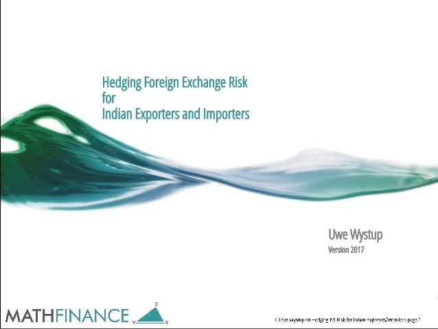 Hedging Foreign Exchange Risk for Indian Exporters and Importers Uwe Wystup Version 2017