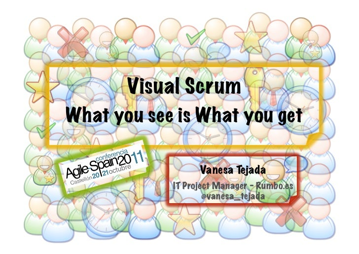 Visual ScrumWhat you see is What you get   S2 011 CA               Vanesa Tejada            IT Project Manager - Rumbo.es ...